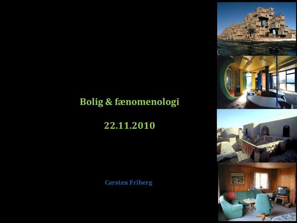 Bolig & fænomenologi 22.11.2010 Carsten Friberg
