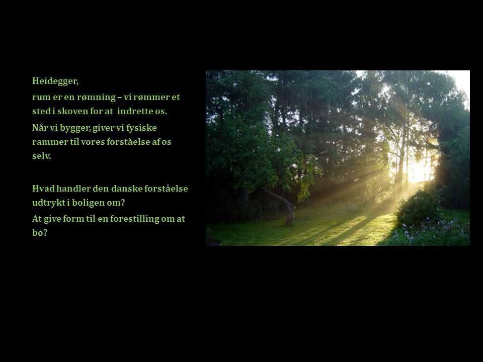 Heidegger, rum er en rømning – vi rømmer et sted i skoven for at indrette os.