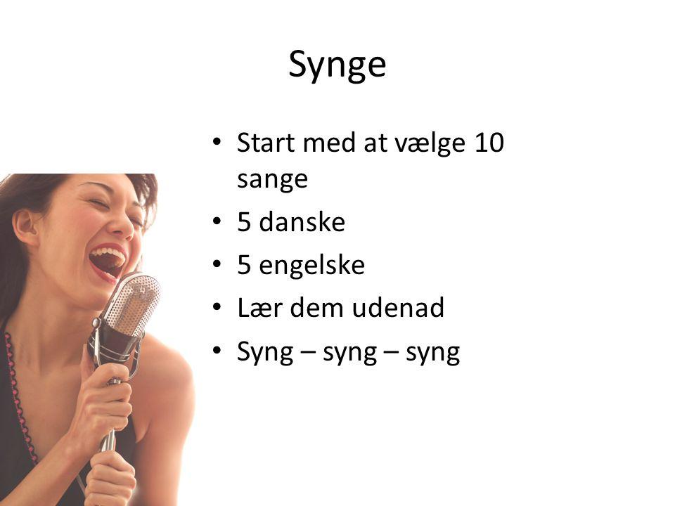 Synge Start med at vælge 10 sange 5 danske 5 engelske Lær dem udenad