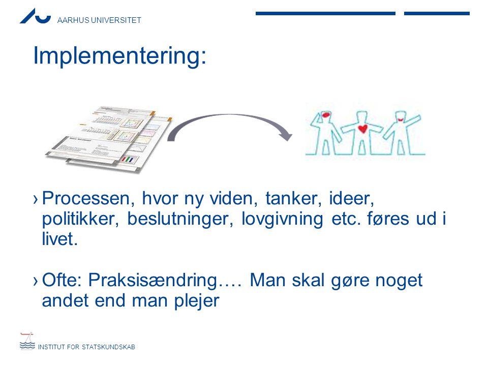 Implementering: Processen, hvor ny viden, tanker, ideer, politikker, beslutninger, lovgivning etc. føres ud i livet.
