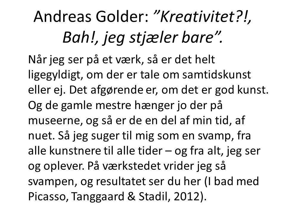 Andreas Golder: Kreativitet !, Bah!, jeg stjæler bare .
