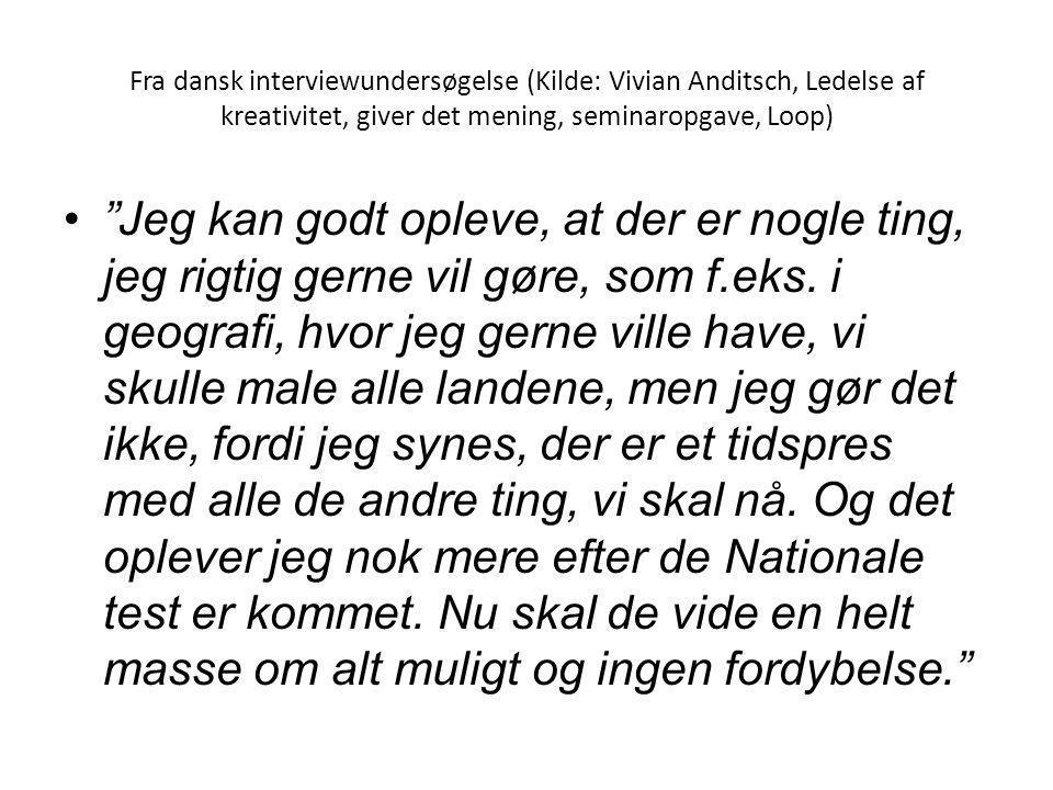 Fra dansk interviewundersøgelse (Kilde: Vivian Anditsch, Ledelse af kreativitet, giver det mening, seminaropgave, Loop)