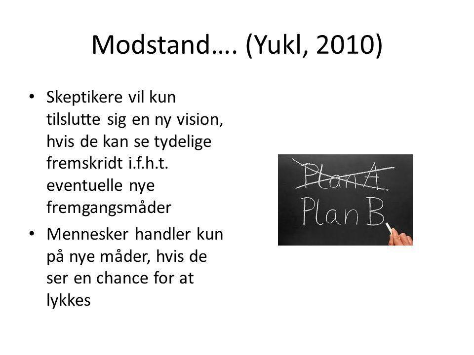Modstand…. (Yukl, 2010) Skeptikere vil kun tilslutte sig en ny vision, hvis de kan se tydelige fremskridt i.f.h.t. eventuelle nye fremgangsmåder.