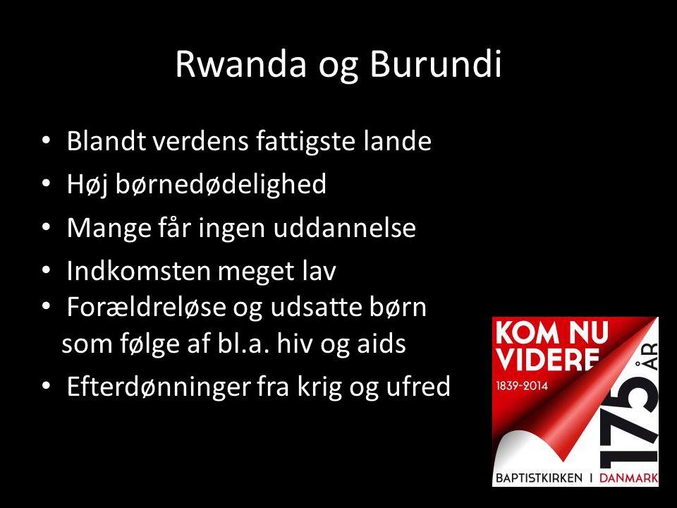 Rwanda og Burundi Blandt verdens fattigste lande Høj børnedødelighed