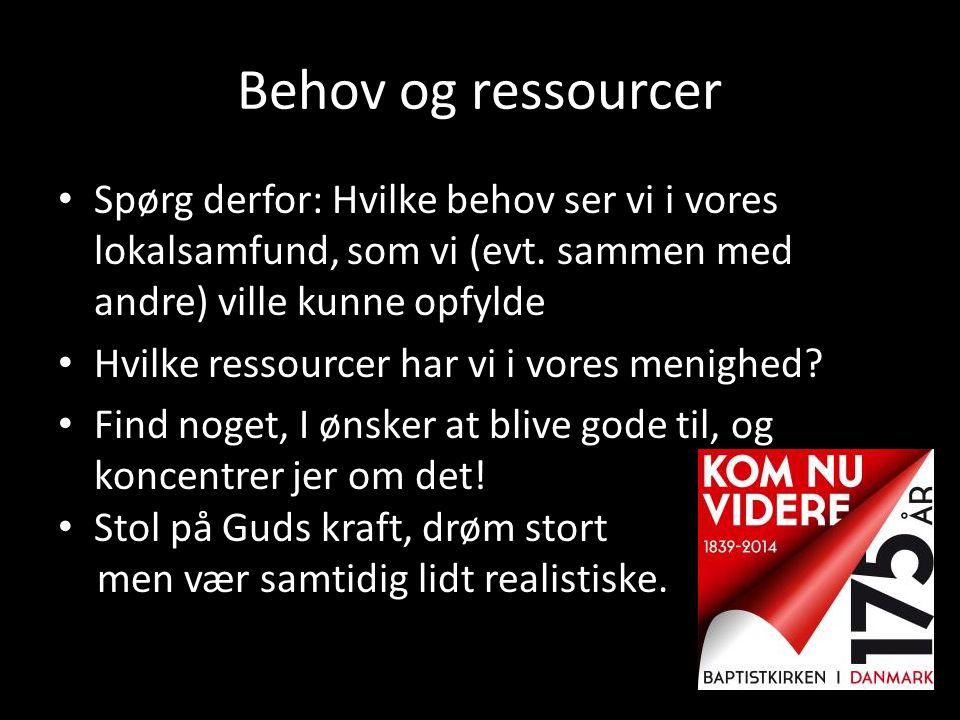 Behov og ressourcer Spørg derfor: Hvilke behov ser vi i vores lokalsamfund, som vi (evt. sammen med andre) ville kunne opfylde.