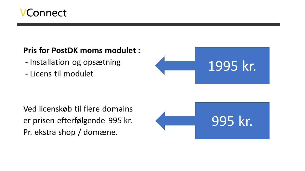 Pris for PostDK moms modulet : - Installation og opsætning - Licens til modulet Ved licenskøb til flere domains er prisen efterfølgende 995 kr. Pr. ekstra shop / domæne.