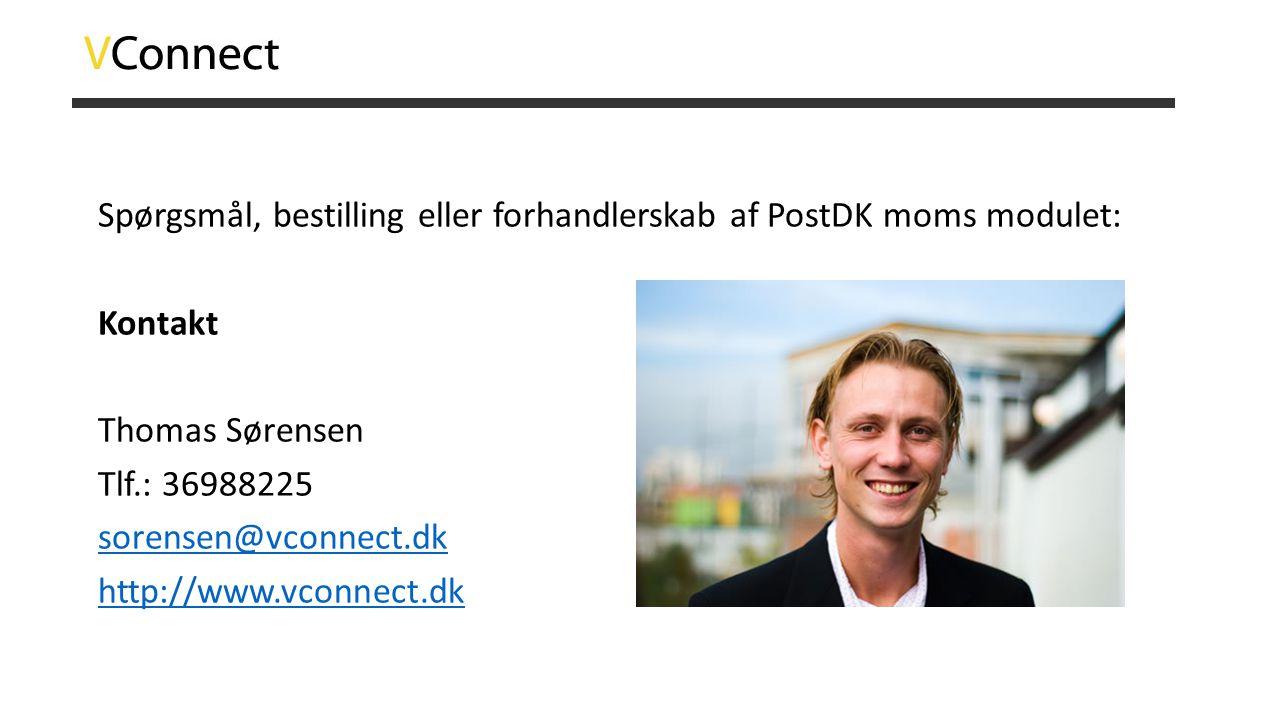 Spørgsmål, bestilling eller forhandlerskab af PostDK moms modulet: Kontakt Thomas Sørensen Tlf.: 36988225 sorensen@vconnect.dk http://www.vconnect.dk