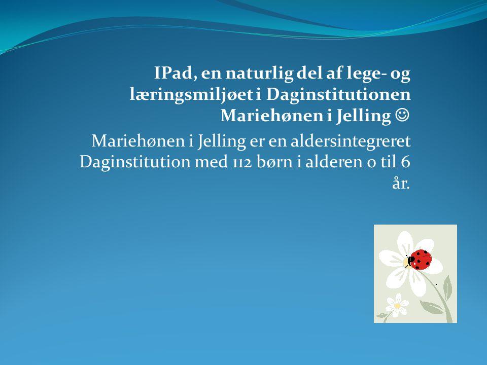 IPad, en naturlig del af lege- og læringsmiljøet i Daginstitutionen Mariehønen i Jelling 