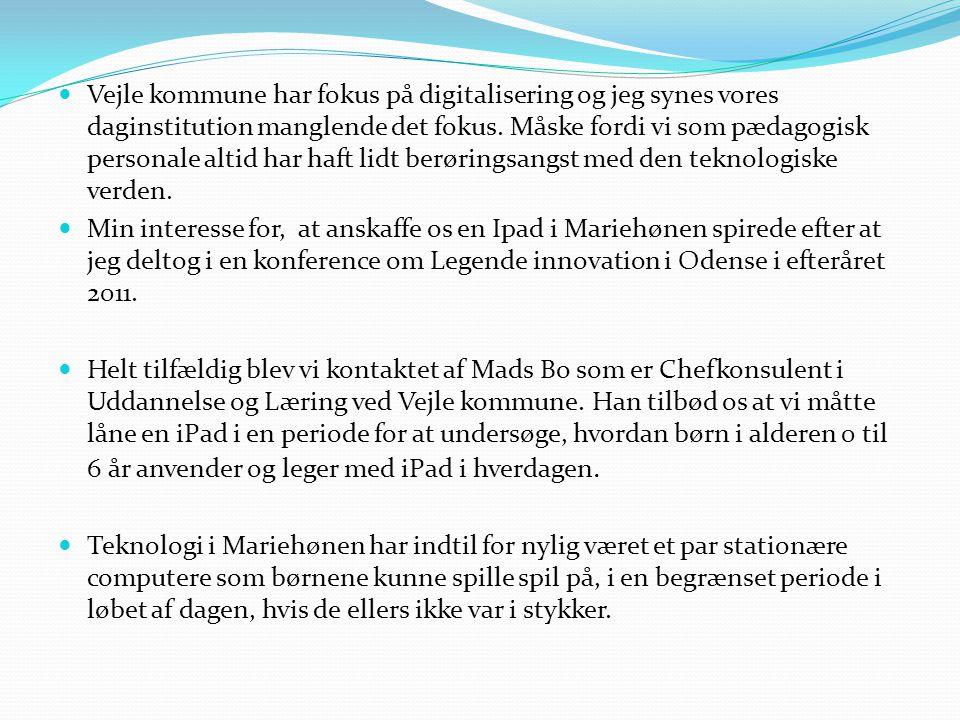 Vejle kommune har fokus på digitalisering og jeg synes vores daginstitution manglende det fokus. Måske fordi vi som pædagogisk personale altid har haft lidt berøringsangst med den teknologiske verden.