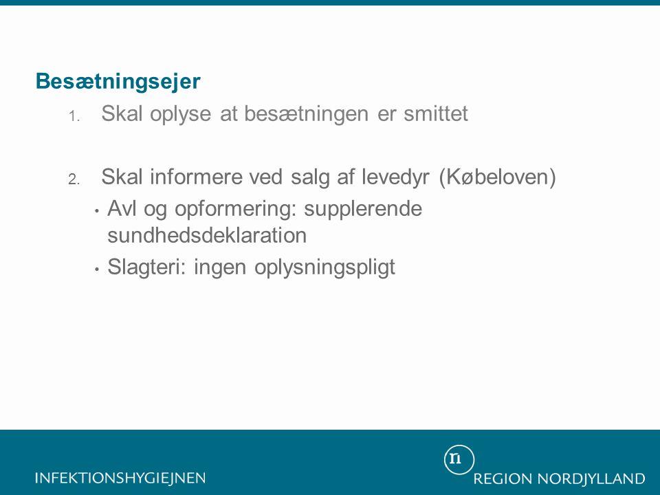 Besætningsejer Skal oplyse at besætningen er smittet. Skal informere ved salg af levedyr (Købeloven)