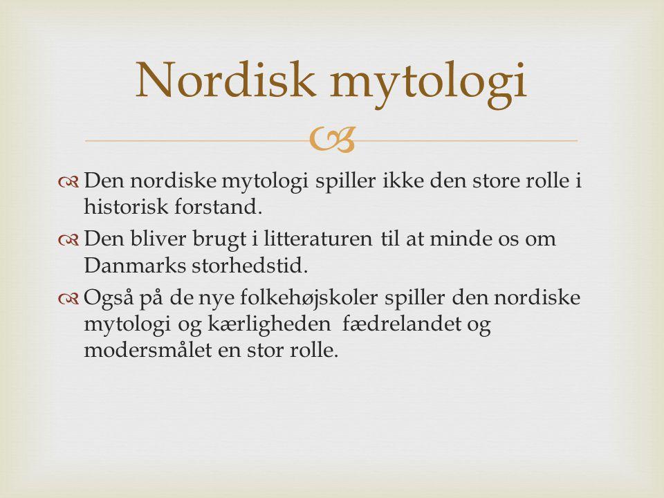 Nordisk mytologi Den nordiske mytologi spiller ikke den store rolle i historisk forstand.