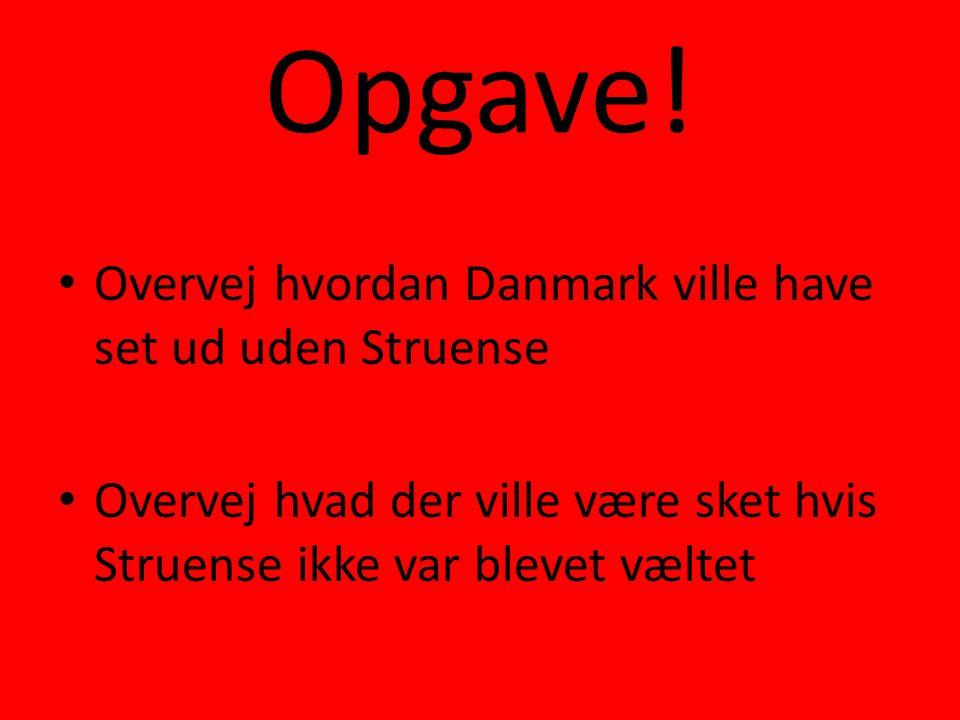 Opgave! Overvej hvordan Danmark ville have set ud uden Struense