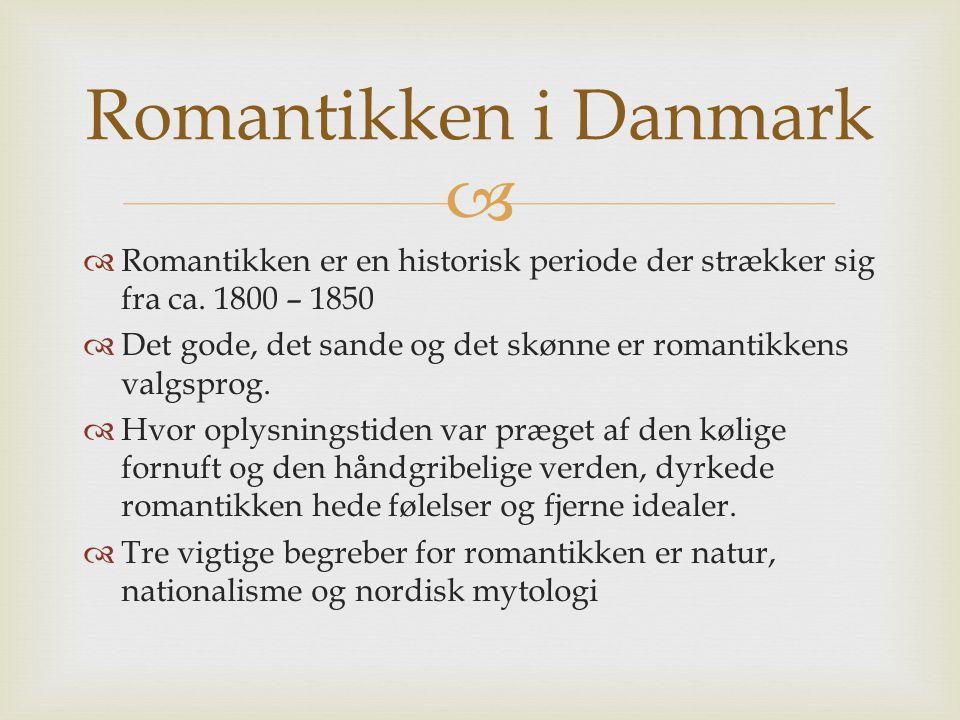 Romantikken i Danmark Romantikken er en historisk periode der strækker sig fra ca. 1800 – 1850.