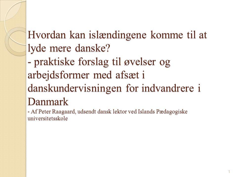 Hvordan kan islændingene komme til at lyde mere danske