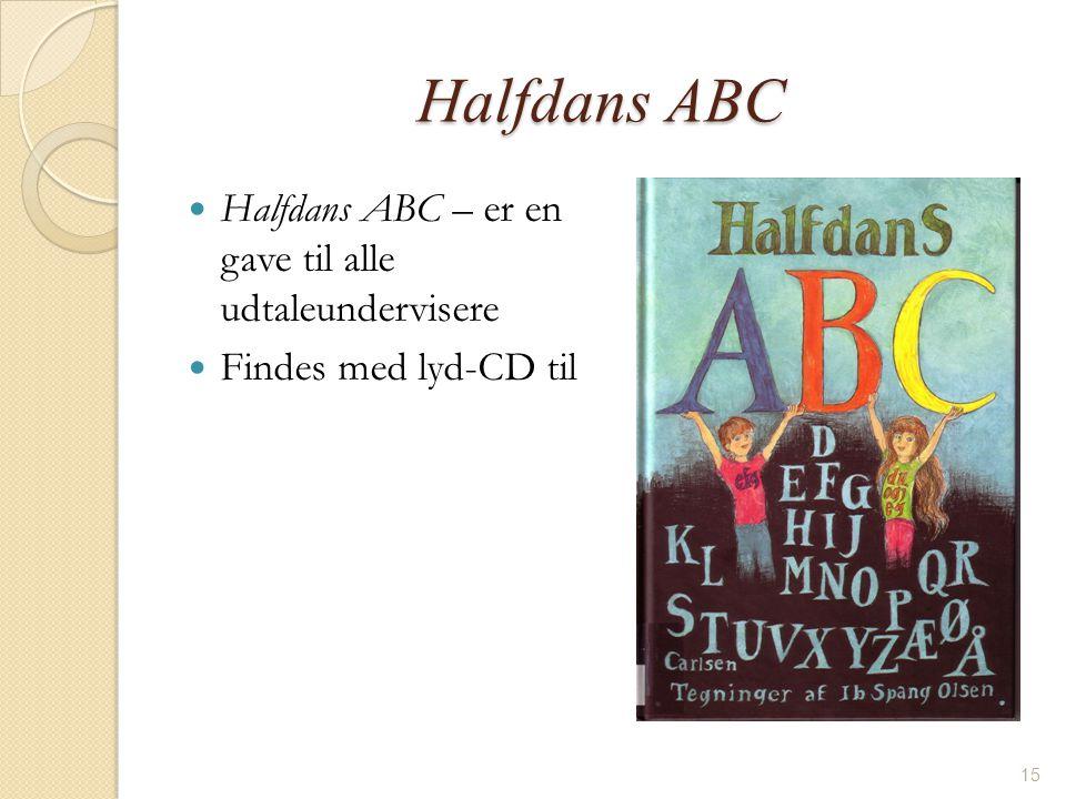 Halfdans ABC Halfdans ABC – er en gave til alle udtaleundervisere