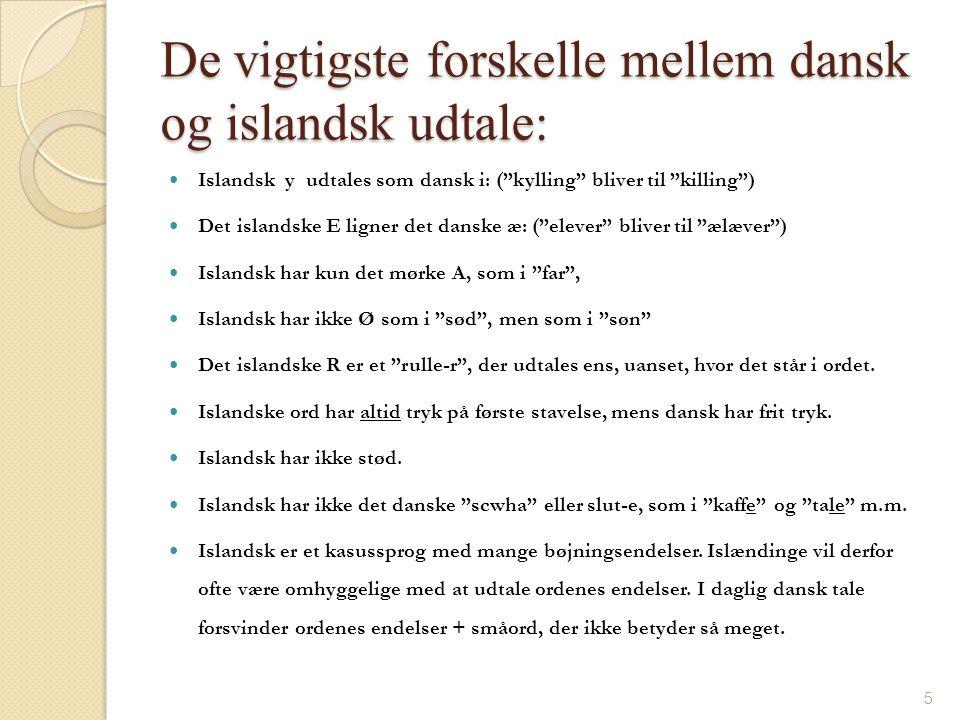 De vigtigste forskelle mellem dansk og islandsk udtale: