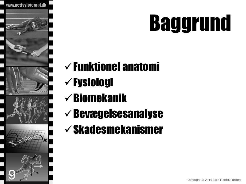 Baggrund Funktionel anatomi Fysiologi Biomekanik Bevægelsesanalyse