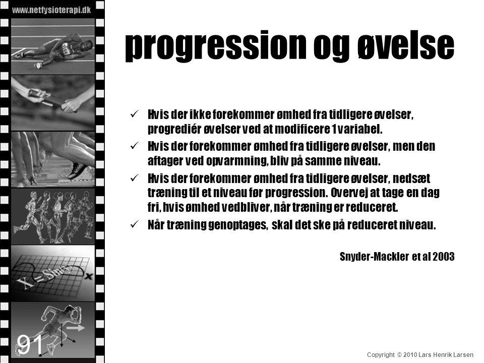 progression og øvelse Hvis der ikke forekommer ømhed fra tidligere øvelser, progrediér øvelser ved at modificere 1 variabel.
