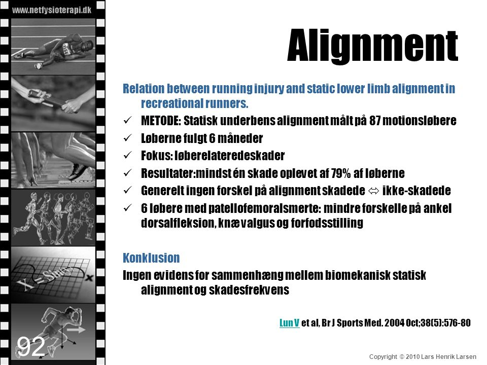 Alignment Relation between running injury and static lower limb alignment in recreational runners.