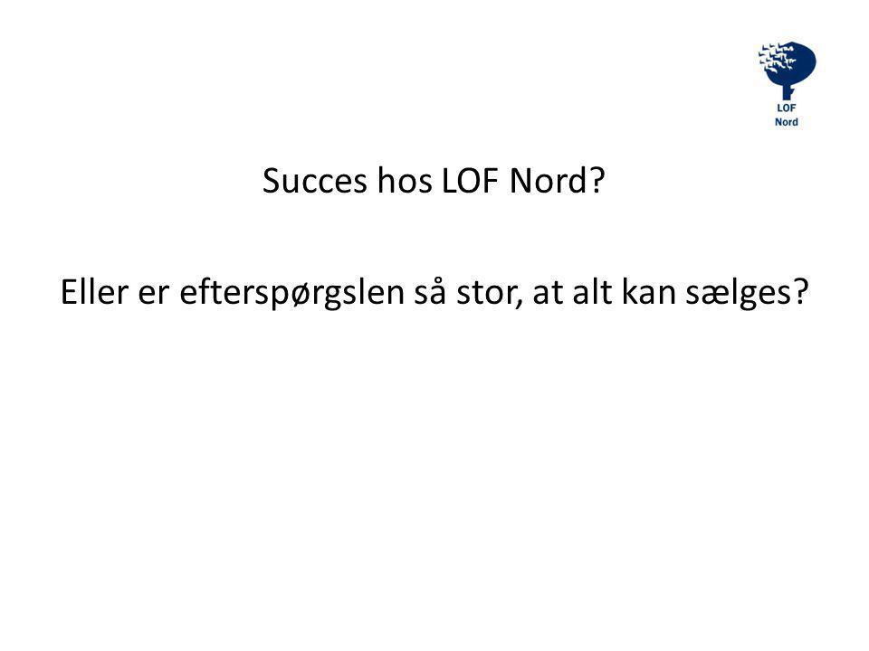 Succes hos LOF Nord Eller er efterspørgslen så stor, at alt kan sælges