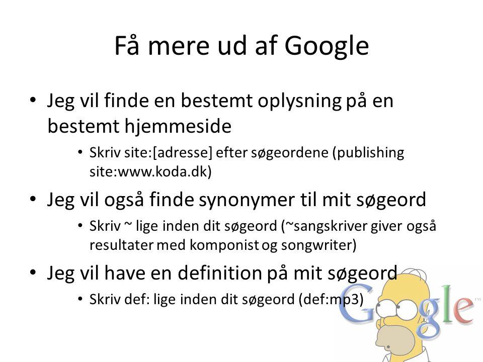 Få mere ud af Google Jeg vil finde en bestemt oplysning på en bestemt hjemmeside.
