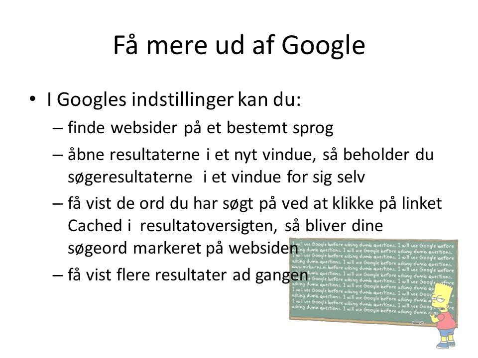 Få mere ud af Google I Googles indstillinger kan du: