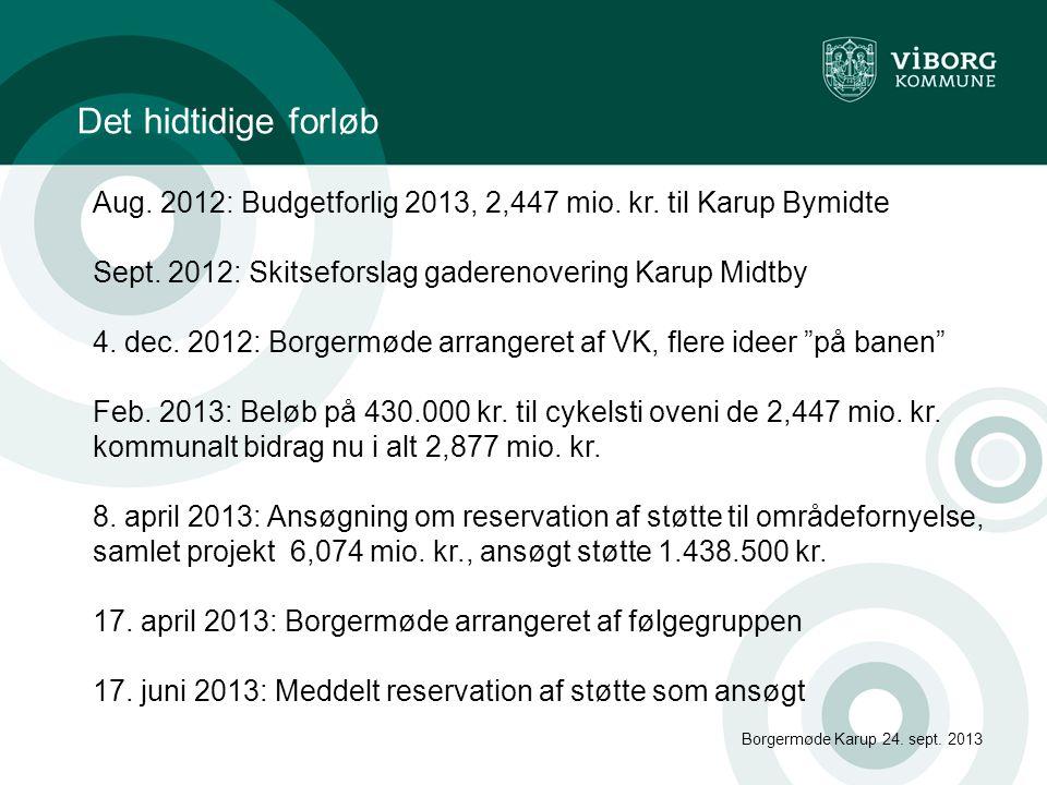 Det hidtidige forløb Aug. 2012: Budgetforlig 2013, 2,447 mio. kr. til Karup Bymidte. Sept. 2012: Skitseforslag gaderenovering Karup Midtby.