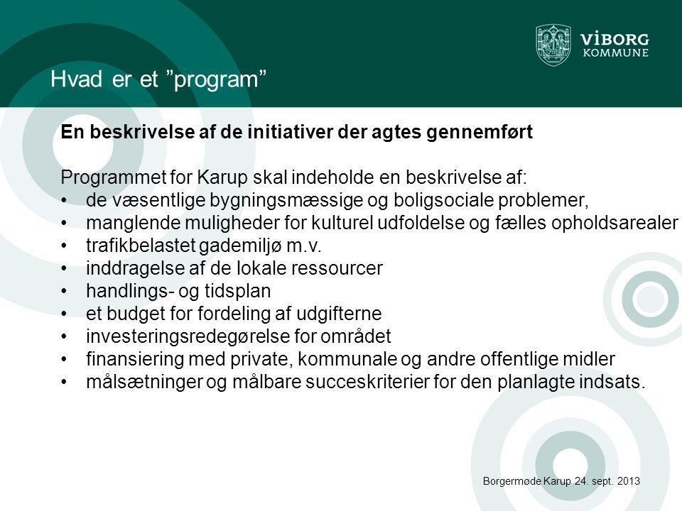 Hvad er et program En beskrivelse af de initiativer der agtes gennemført. Programmet for Karup skal indeholde en beskrivelse af: