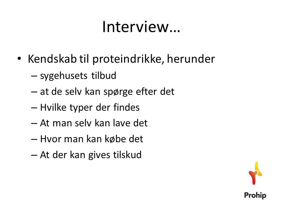 Interview… Kendskab til proteindrikke, herunder sygehusets tilbud