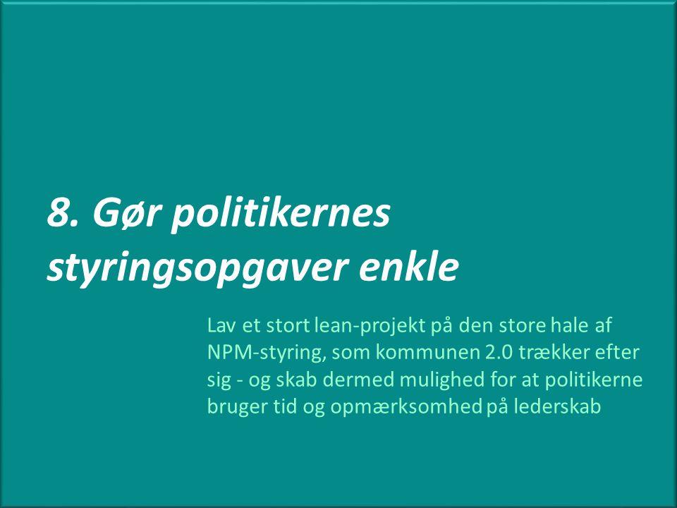 8. Gør politikernes styringsopgaver enkle