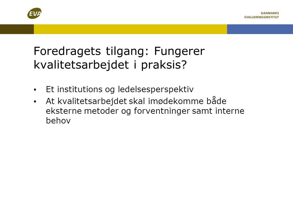 Foredragets tilgang: Fungerer kvalitetsarbejdet i praksis