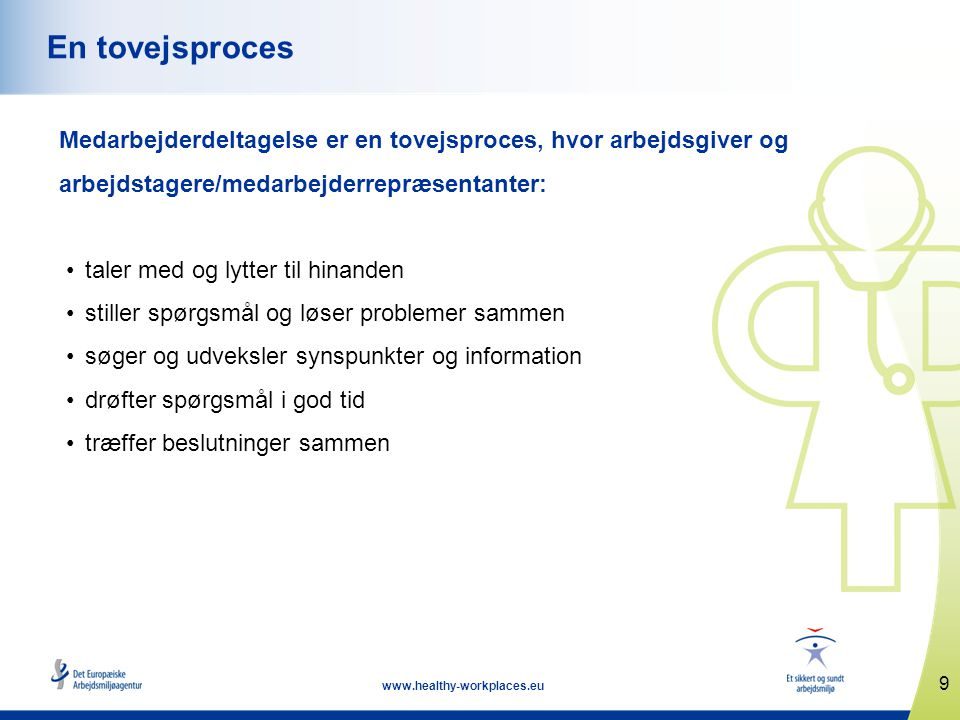 En tovejsproces Medarbejderdeltagelse er en tovejsproces, hvor arbejdsgiver og arbejdstagere/medarbejderrepræsentanter: