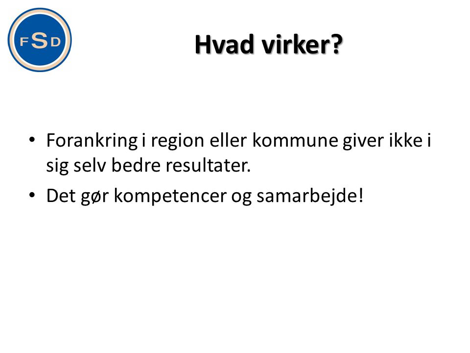 Hvad virker. Forankring i region eller kommune giver ikke i sig selv bedre resultater.