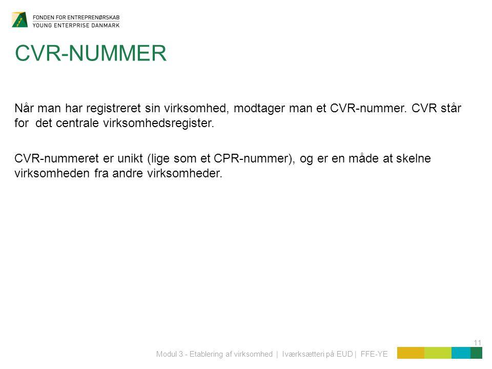 CVR-NUMMER Når man har registreret sin virksomhed, modtager man et CVR-nummer. CVR står for det centrale virksomhedsregister.
