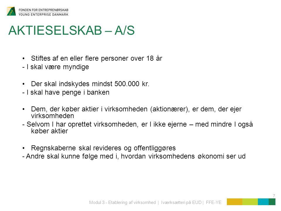 AKTIESELSKAB – A/S Stiftes af en eller flere personer over 18 år