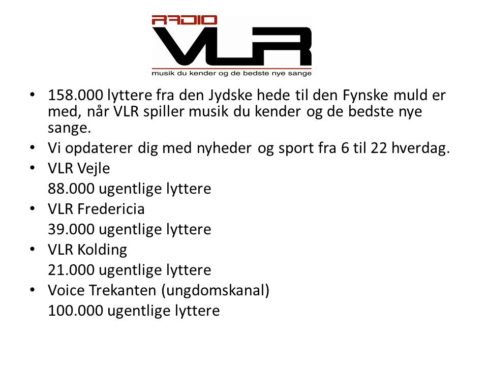 158.000 lyttere fra den Jydske hede til den Fynske muld er med, når VLR spiller musik du kender og de bedste nye sange.