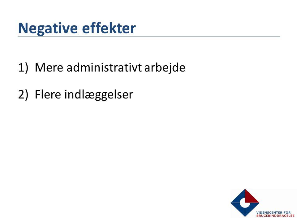 Negative effekter Mere administrativt arbejde Flere indlæggelser