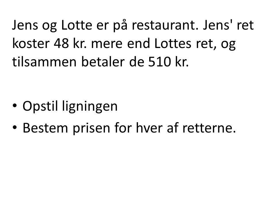 Jens og Lotte er på restaurant. Jens ret koster 48 kr