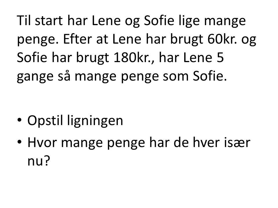 Til start har Lene og Sofie lige mange penge