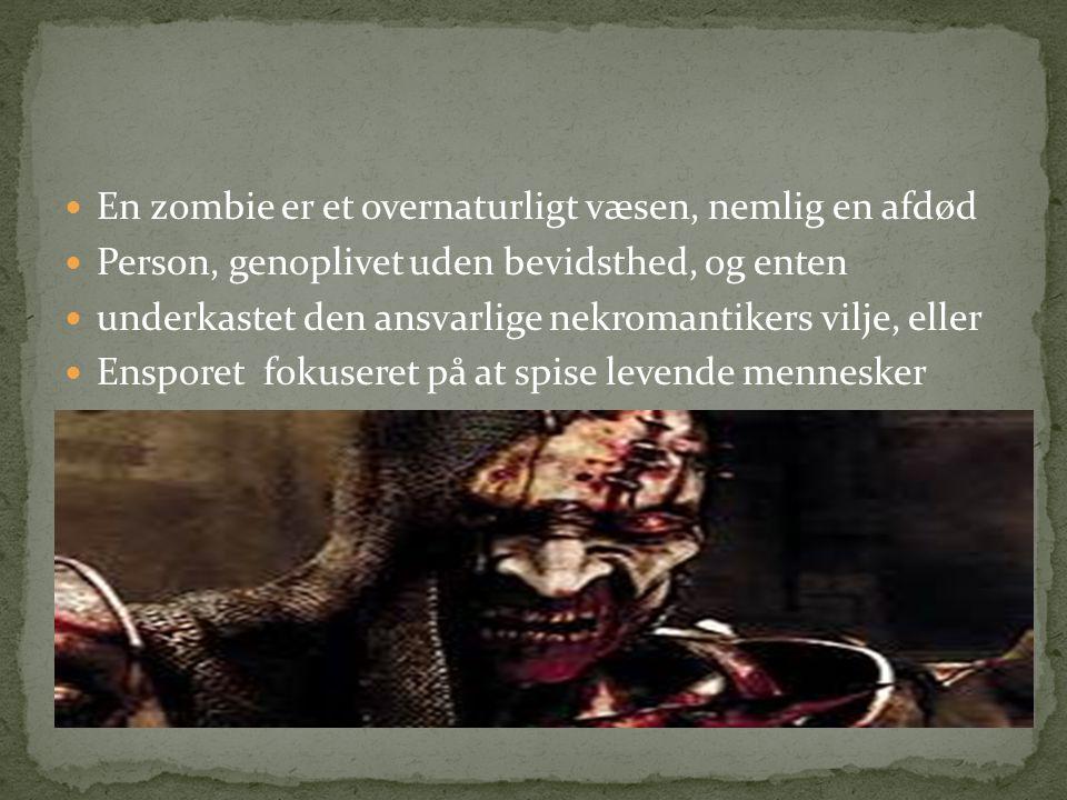 En zombie er et overnaturligt væsen, nemlig en afdød
