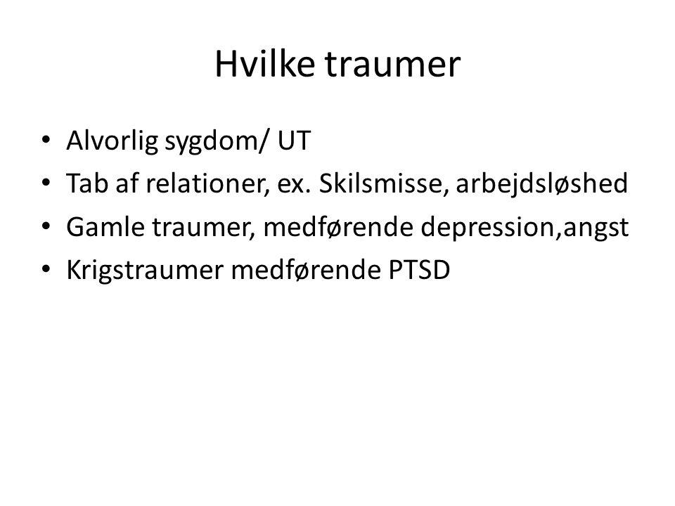 Hvilke traumer Alvorlig sygdom/ UT