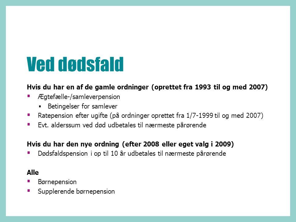 Ved dødsfald Hvis du har en af de gamle ordninger (oprettet fra 1993 til og med 2007) Ægtefælle-/samleverpension.
