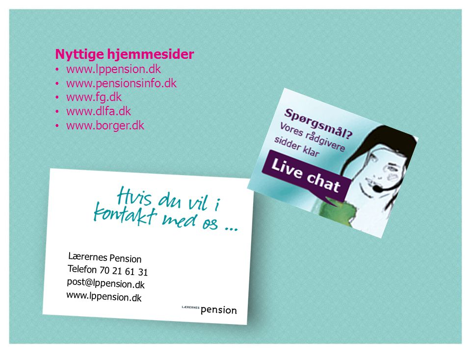 Nyttige hjemmesider www.lppension.dk www.pensionsinfo.dk www.fg.dk