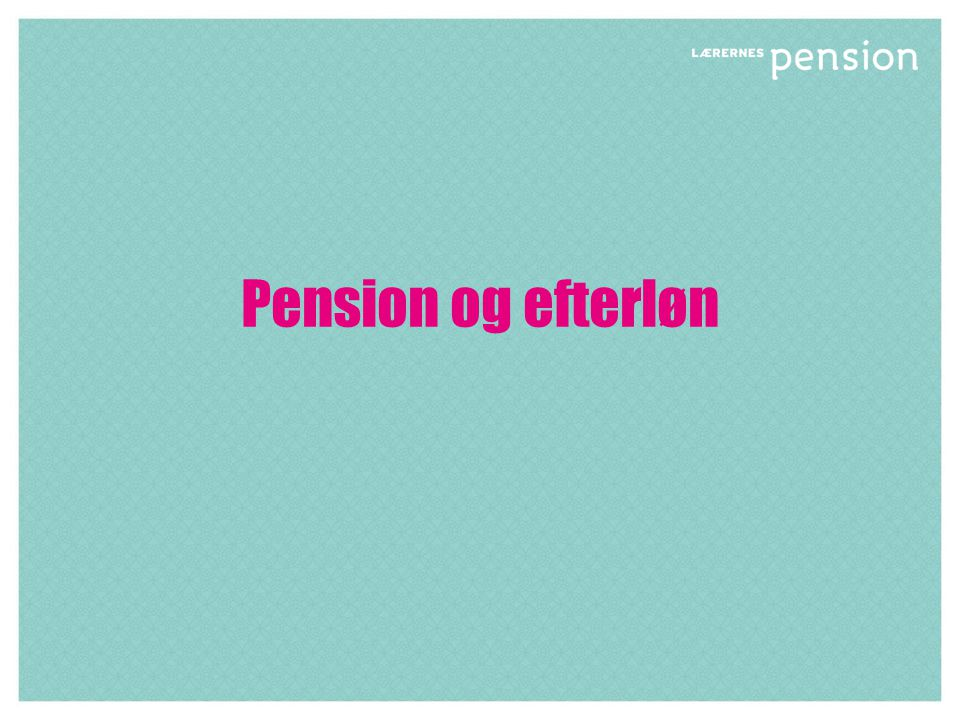 Pension og efterløn
