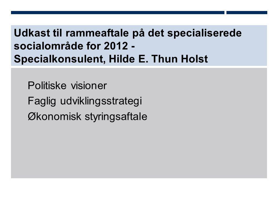 Udkast til rammeaftale på det specialiserede socialområde for 2012 - Specialkonsulent, Hilde E. Thun Holst