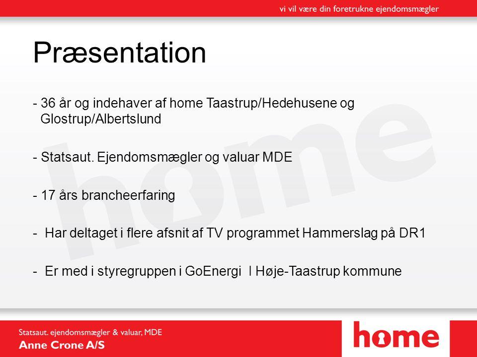 Præsentation 36 år og indehaver af home Taastrup/Hedehusene og Glostrup/Albertslund. Statsaut. Ejendomsmægler og valuar MDE.