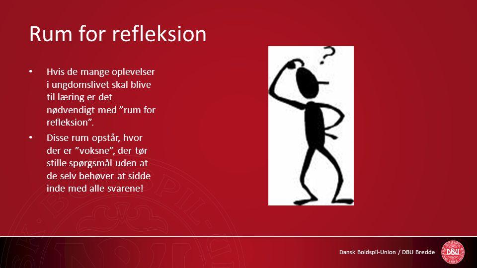 Rum for refleksion Hvis de mange oplevelser i ungdomslivet skal blive til læring er det nødvendigt med rum for refleksion .
