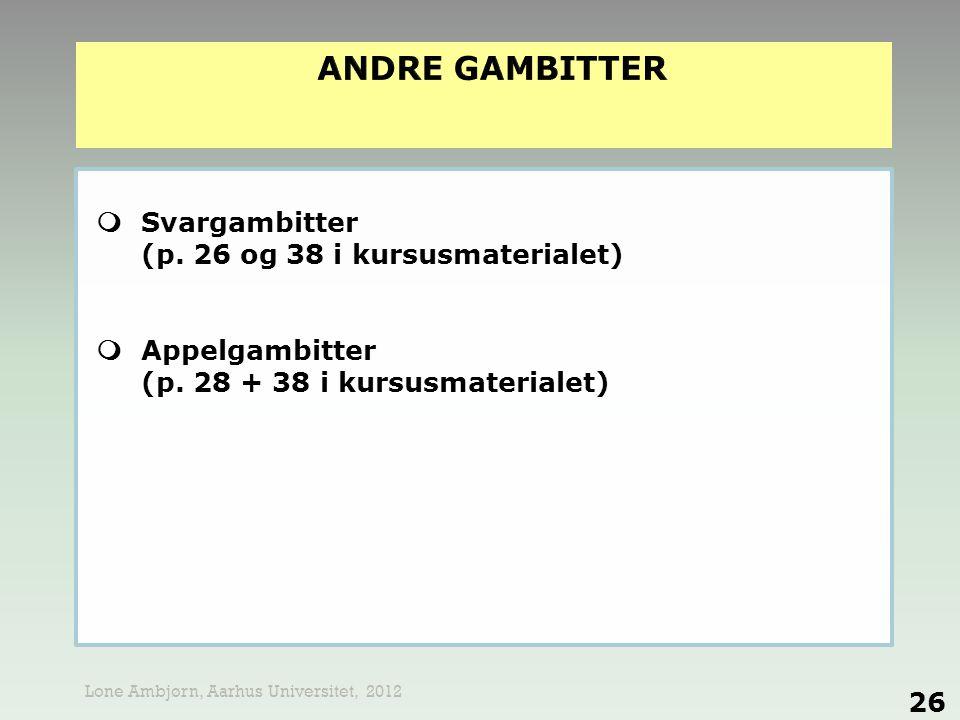 ANDRE GAMBITTER  Svargambitter (p. 26 og 38 i kursusmaterialet)  Appelgambitter (p. 28 + 38 i kursusmaterialet)