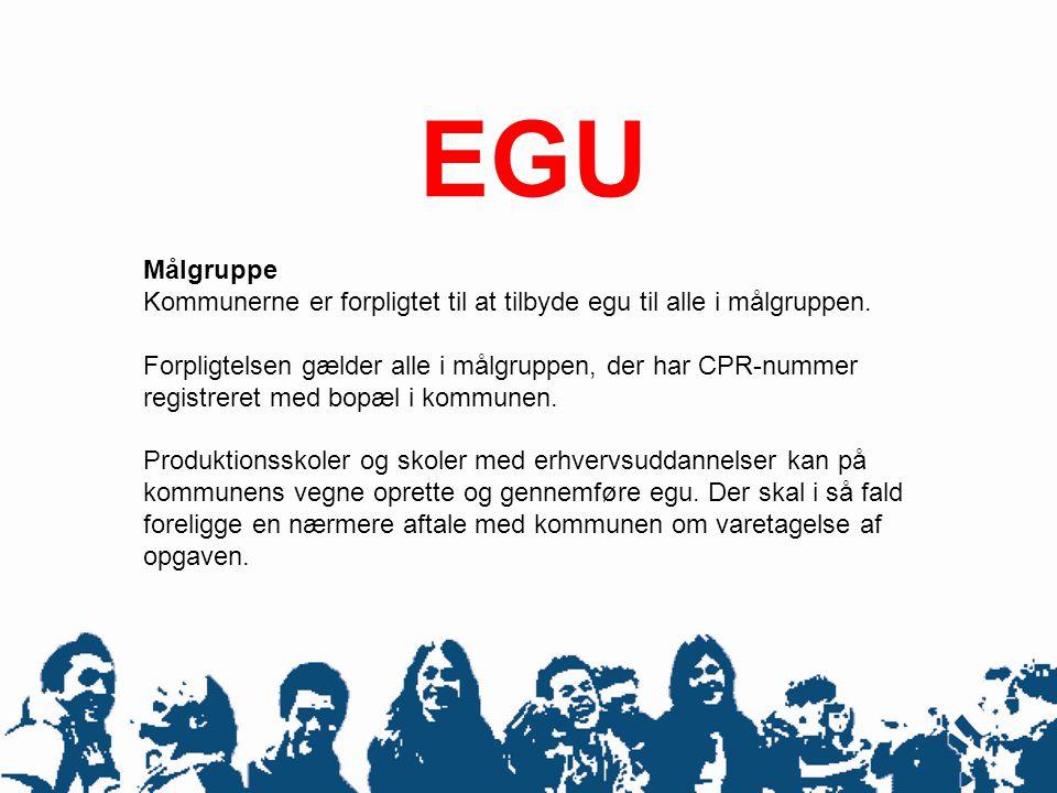 EGU Målgruppe. Kommunerne er forpligtet til at tilbyde egu til alle i målgruppen.