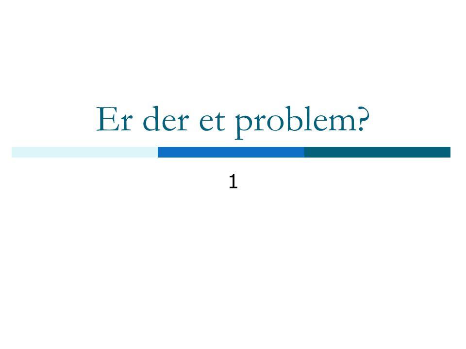 Er der et problem 1